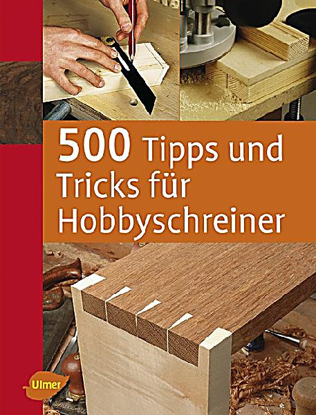 500 tipps und tricks f r hobbyschreiner buch portofrei bestellen. Black Bedroom Furniture Sets. Home Design Ideas
