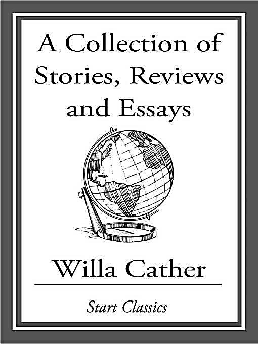 willa sibert cather essay When she was nine, her father bought a ranch near red cloud, nebraska willa was excited with this change, because she was free to roam outdoors willa would often.