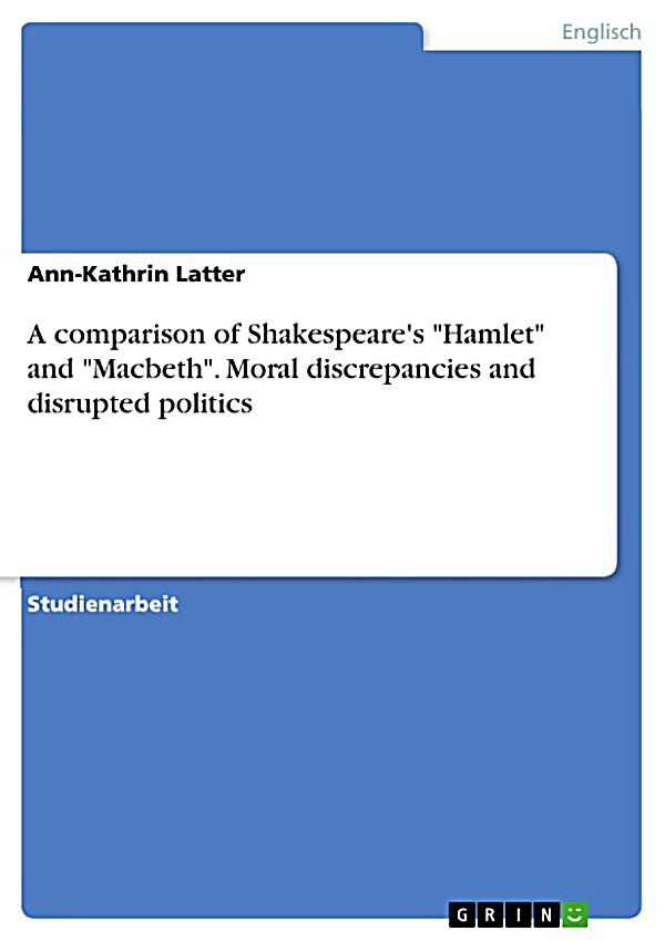 a comparison of macbeth and hamlet Performativity in shakespeare's selected plays: macbeth, hamlet and merry   g culture's consequences: international differences in work-related values.