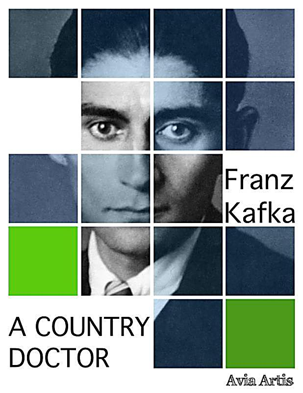 a country doctor kafka essay Volume 63: interpretation of dreams and kafka's a country doctor : a psychoanalytic reading.