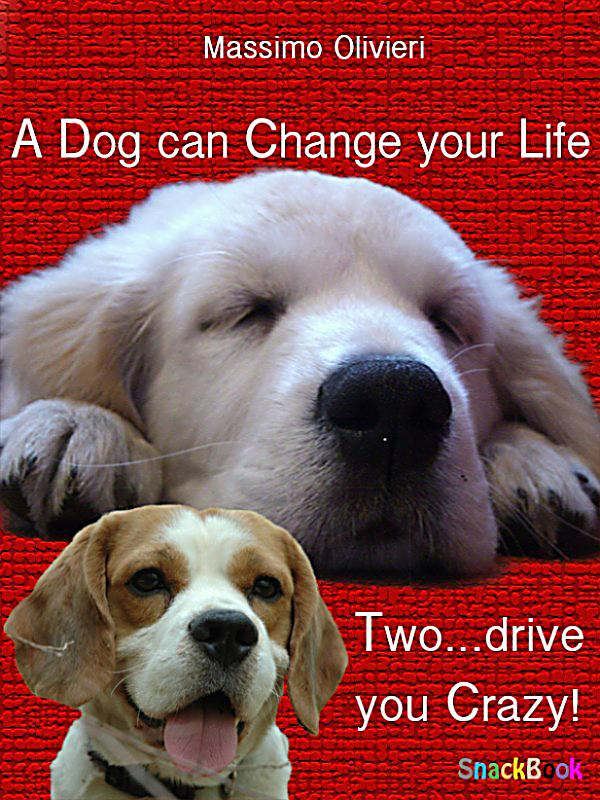 A Dog Can Change your Life, Two…Drive you Crazy! ebook ...