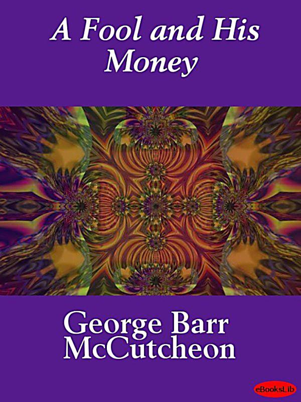 a fool and his money are Few books have captured the atmosphere of daily medieval life as well or as  movingly as a fool and his money rodez, in southern france, was divided for.