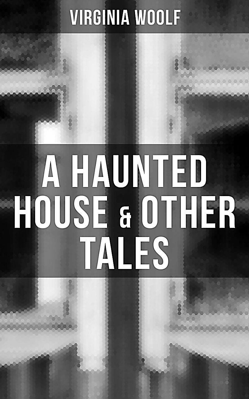 essays on a haunted house by virginia woolf A haunted house whatever hour you woke there was a door shutting from room to room they went, hand in hand, lifting here, opening there, making sure­a ghostly couple.