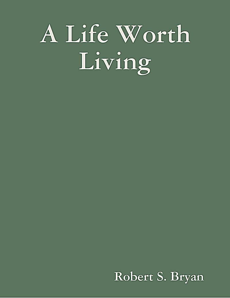 life worth living A life worth living 10,930 likes 10 talking about this we are an organization dedicated to providing the advice, tools, and skills people need to get.