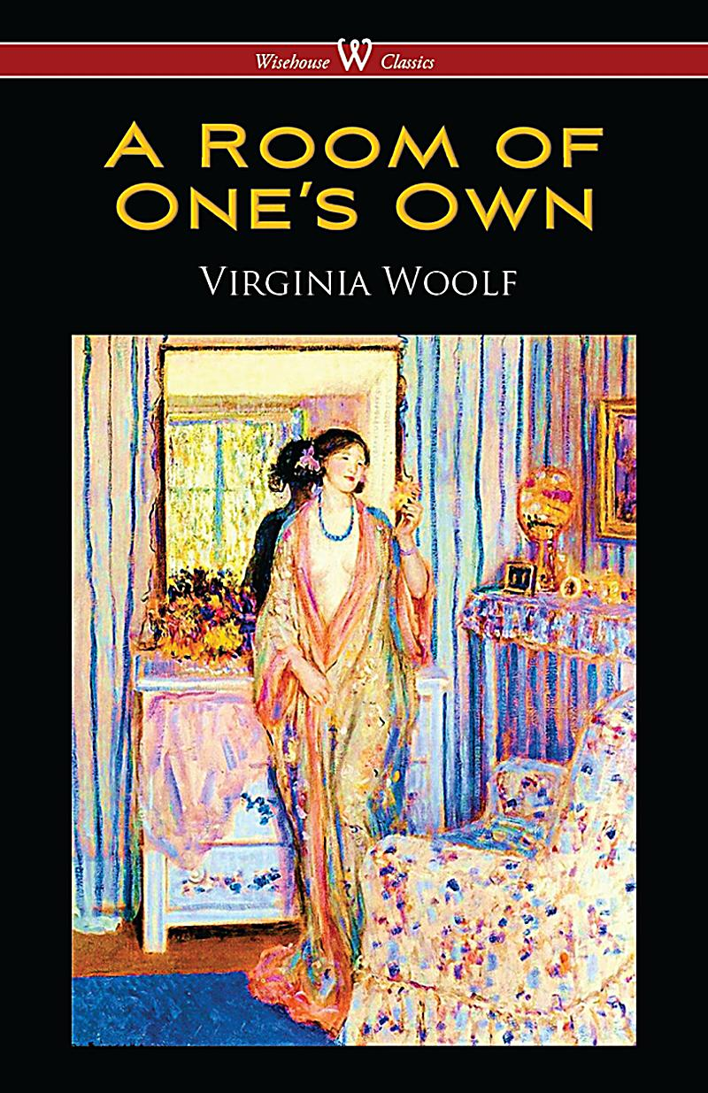 a room of ones own the 500 pounds and a room of one's own woolf repeatedly insists upon the necessity of an inheritance that requires no obligations and of the privacy of one's own room for the promotion of creative genius.