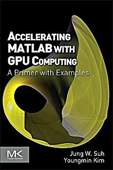 accelerating matlab with gpu computing a primer with examples pdf