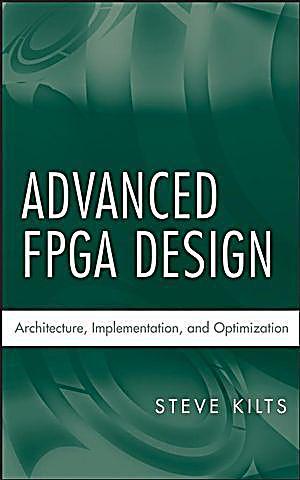 Advanced Fpga Design Architecture Implementation And Optimization Steve Kilts