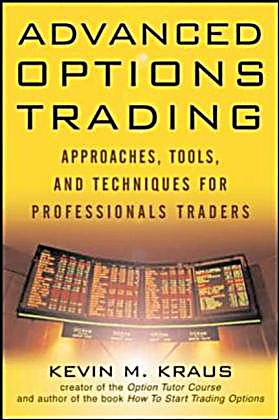 Advanced options trading approaches tools and techniques for professionals traders