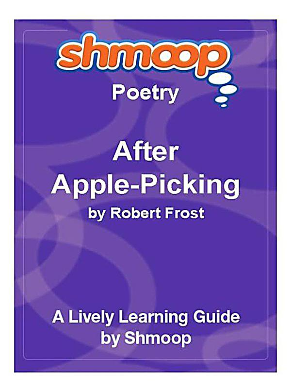 after apple picking by robert frost After apple-picking is one of those early poems by robert frost that makes  people think of him as a quaint, new england poet along with the road not.