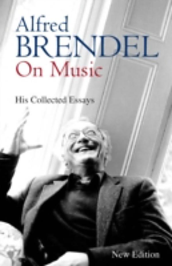 alfred brendel on music his collected essays Alfred brendel studied piano and composition in zagreb and graz, completing his piano studies with edwin fischer, paul baumgartner and eduard steue.