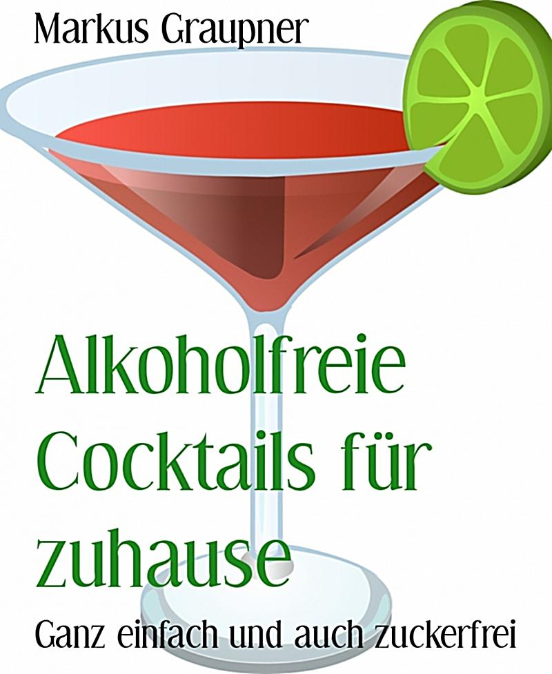 alkoholfreie cocktails f r zuhause ebook jetzt bei. Black Bedroom Furniture Sets. Home Design Ideas