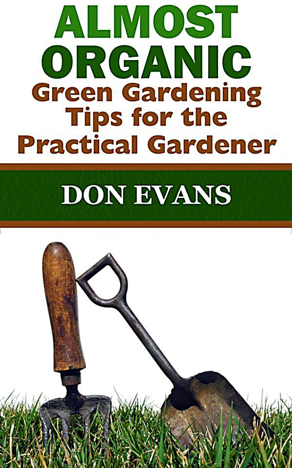 Almost organic green gardening tips for the practical gardener ebook gratis - Practical tips to make money from gardening ...