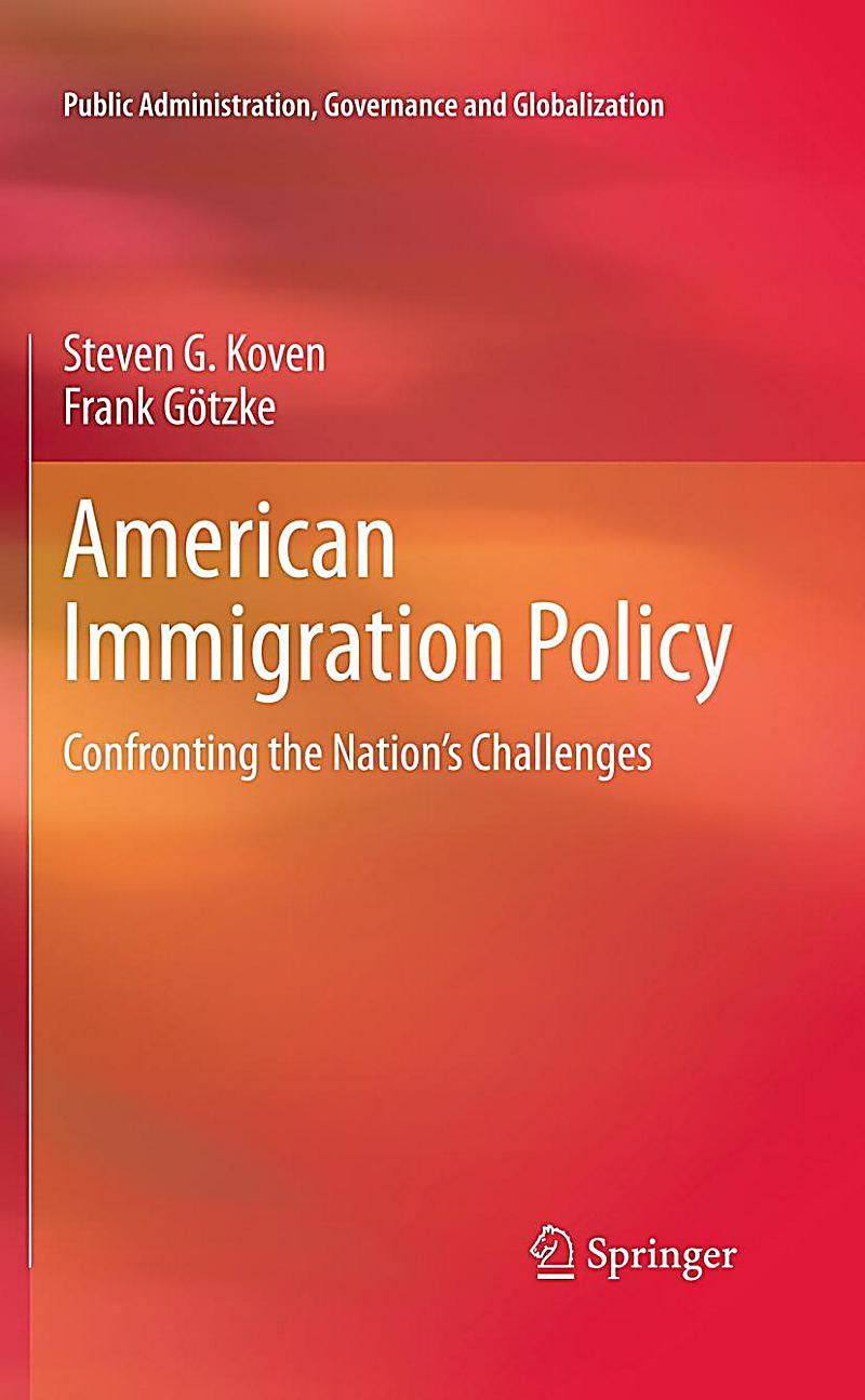 american immigration policy The paper focuses on the evolution of us immigration policy and presents statistics on the various categories of lawful admission and enforcement of the nation's immigration laws in.