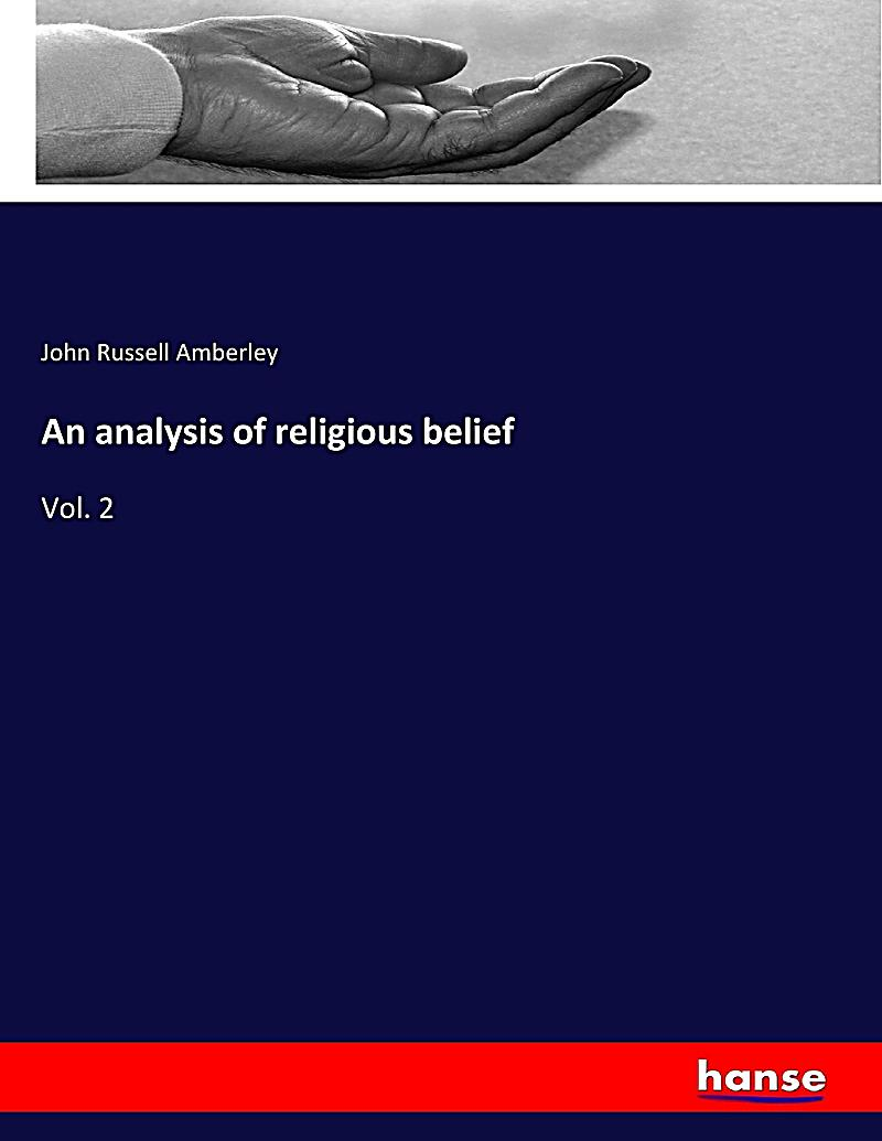 an analysis of religious beliefs Religious and nonreligious belief systems examining the nature of religion, religiosity, and religious faith through the framework of atheism  analysis of the .