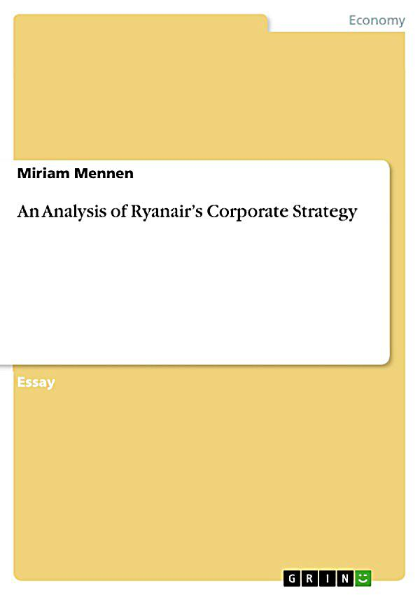 ryanair strategy essay Accordingly, this material primarily analyses the current business strategies of  ryanair to understand the nature of their operations subsequently, conducts a.