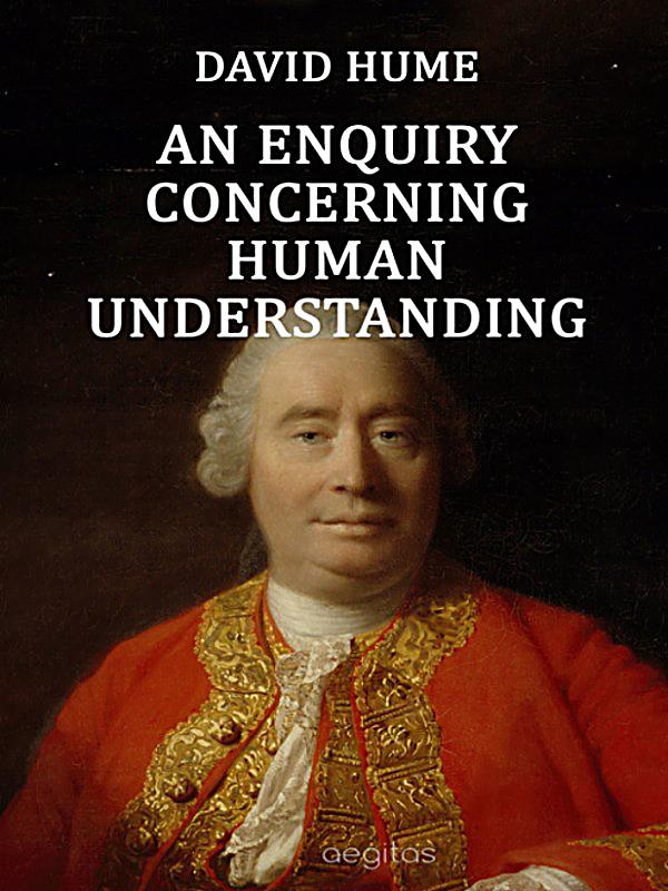 an inquiry concerning human understanding The enquiry concerning human understanding is a shortened and simplified version of hume's masterpiece a treatise of human nature it sought to reach a wider audience, and to dispel some of.