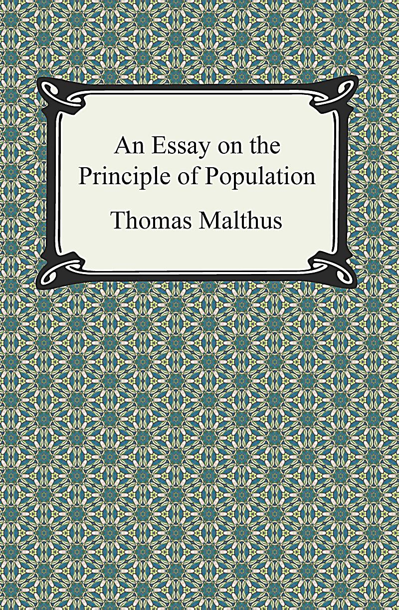 essay population principle About an essay on the principle of population and a summary view of the principle of population the provocative historical work on social economy, demography, and population control malthus' life's work on human population and its dependency on food production and the environment was highly controversial on publication in 1798.