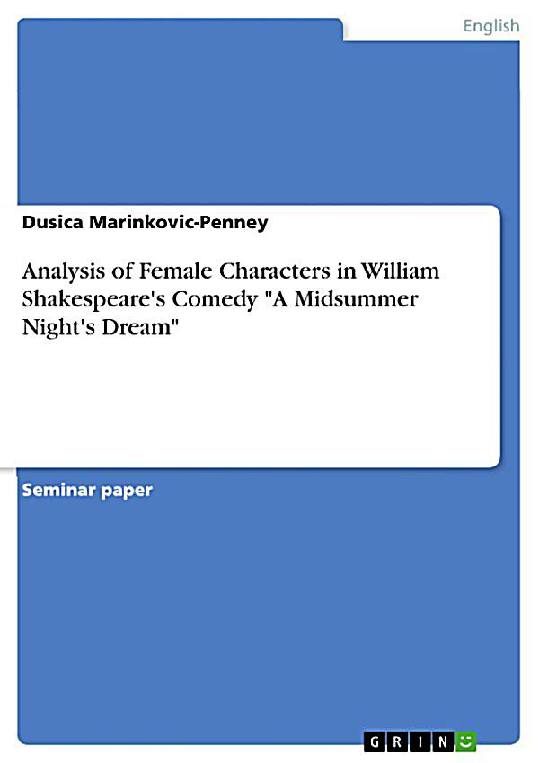 a literary analysis of the character analysis of a midsummer nights dream by william shakespeare Teacher guide to a midsummer night's dream by william shakespeare  plot  diagram, themes, symbols, and motifs, character analysis, vocabulary, more   gcse syllabuses in english language (1111/1112) and english literature (1121.