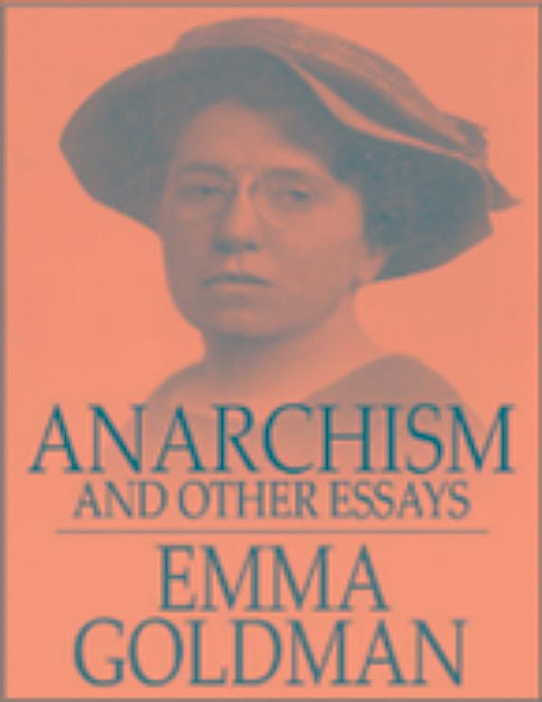 emma goldman anarchism and other essays Anarchism and other essays has 4316 ratings and 176 reviews nathan nr  said: i have been an anarchist for twenty years twenty years ago i came to u.