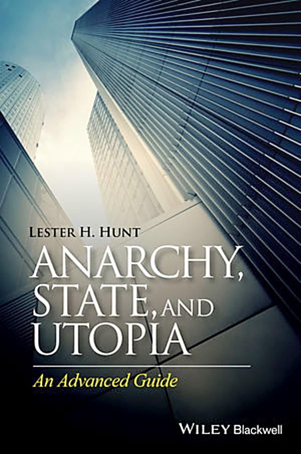 anarchy state and utopia Winner of the 1975 national book award, this brilliant and widely acclaimed book  is a powerful philosophical challenge to the most widely held political and.
