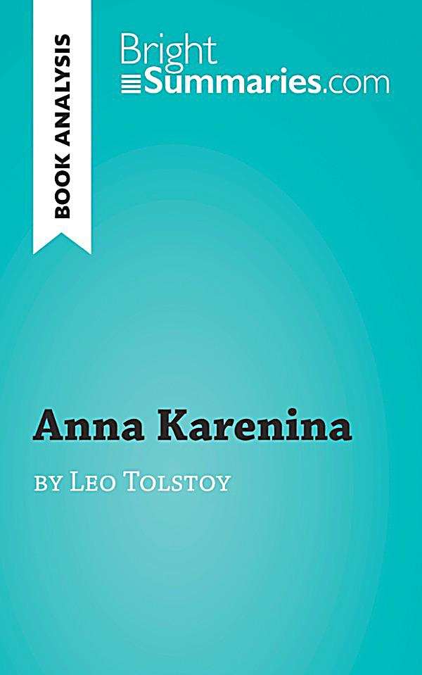 an analysis of leo tolstoy by anna karenina Find all available study guides and summaries for anna karenina by leo tolstoy if there is a sparknotes, shmoop, or cliff notes guide, we will have it listed here.