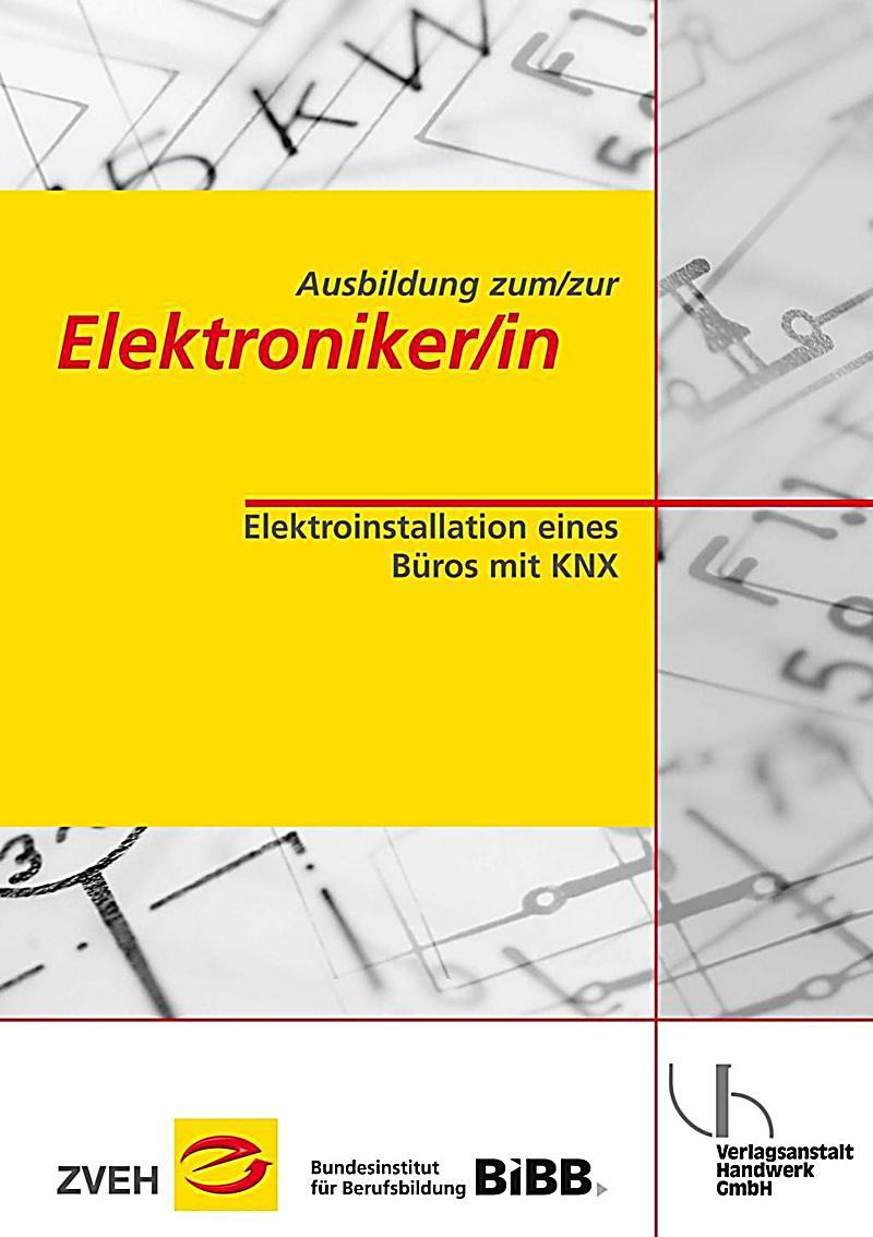 ausbildung zum zur elektroniker in bd 2 elektroinstallation eines b ros mit knx buch. Black Bedroom Furniture Sets. Home Design Ideas