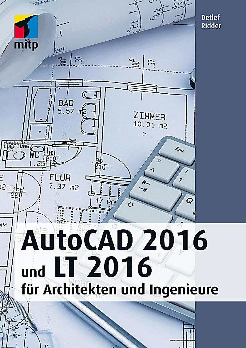 autocad 2016 und lt 2016 f r architekten und ingenieure. Black Bedroom Furniture Sets. Home Design Ideas