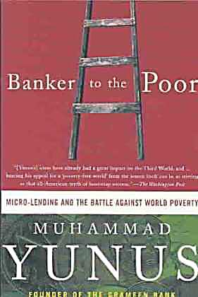 banker to the poor Banker to the poor: micro-lending and the battle against world poverty - kindle edition by muhammad yunus, alan jolis download it once and read it on your kindle device, pc, phones or tablets use features like bookmarks, note taking and highlighting while reading banker to the poor: micro-lending and the battle against world poverty.