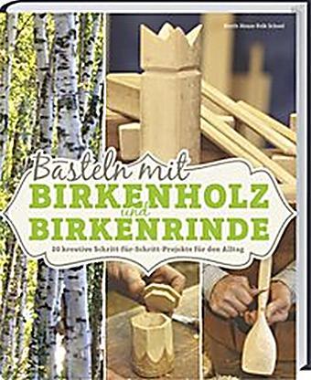 basteln mit birkenholz und birkenrinde buch portofrei. Black Bedroom Furniture Sets. Home Design Ideas