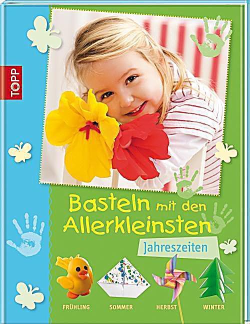 Basteln Mit Den Allerkleinsten : basteln mit den allerkleinsten jahreszeiten buch ~ Frokenaadalensverden.com Haus und Dekorationen