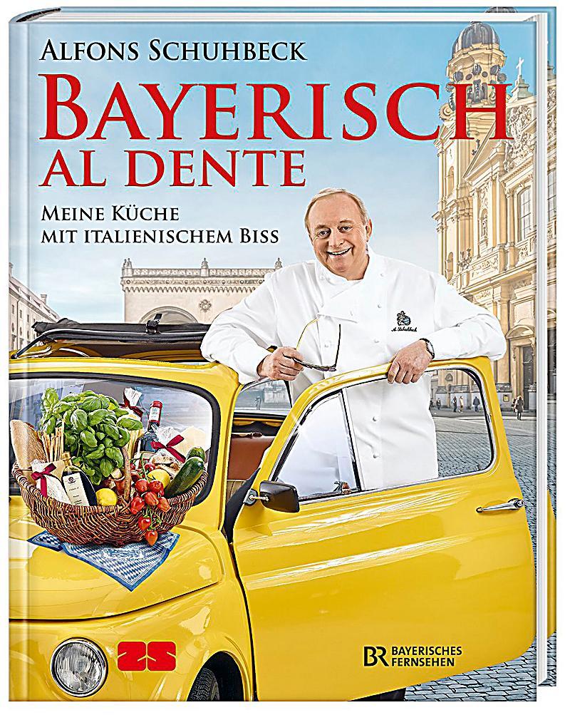 Bayerisch al dente Buch von Alfons Schuhbeck portofrei bestellen