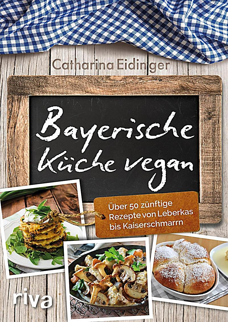 bayerische k che vegan buch portofrei bei bestellen. Black Bedroom Furniture Sets. Home Design Ideas
