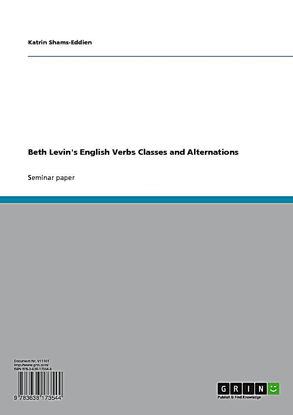 "levin s verb classes and alternations The contributors to this volume deal with different types of ""diathesis alternations""  —broadly defined by levin (english verb classes and alternations: a."