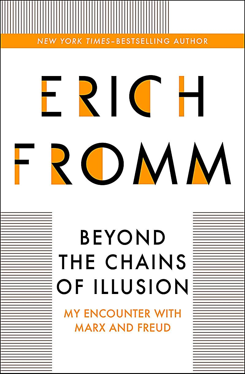erich fromm or chains of illusion Fromm, erich beyond the chains of illusion : my encounter with marx and freud / by erich fromm simon and schuster new york 1962 australian/harvard citation.