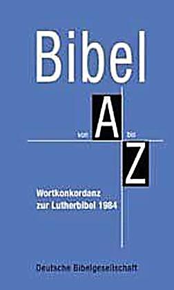 bibel von a bis z wortkonkordanz zur lutherbibel 1984 buch. Black Bedroom Furniture Sets. Home Design Ideas