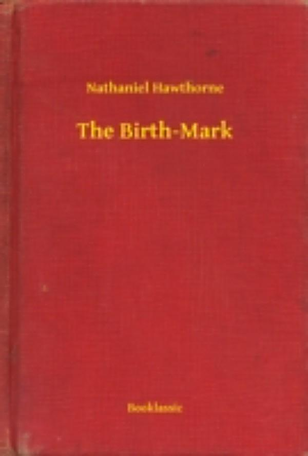 a literary analysis if the birth mark by nathaniel hawthorne 10-14 essays offering current critical analysis by top literary  to this day nathaniel hawthorne remains one of the most  stories can omit 'the birth-mark' or.
