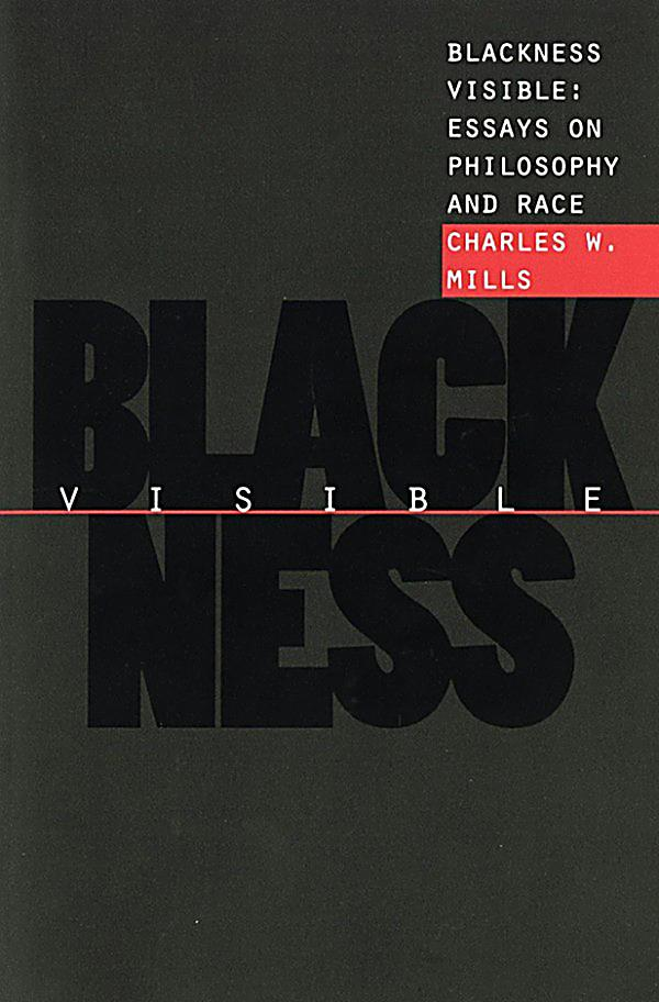 blackness visible essays on philosophy and race Ty - book t1 - blackness visible: essays on philosophy and race au - mills,charles w py - 1998 y1 - 1998 m3 - book bt - blackness visible: essays on philosophy and race.