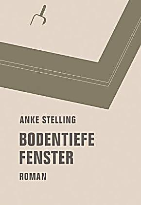 bodentiefe fenster buch von anke stelling portofrei. Black Bedroom Furniture Sets. Home Design Ideas