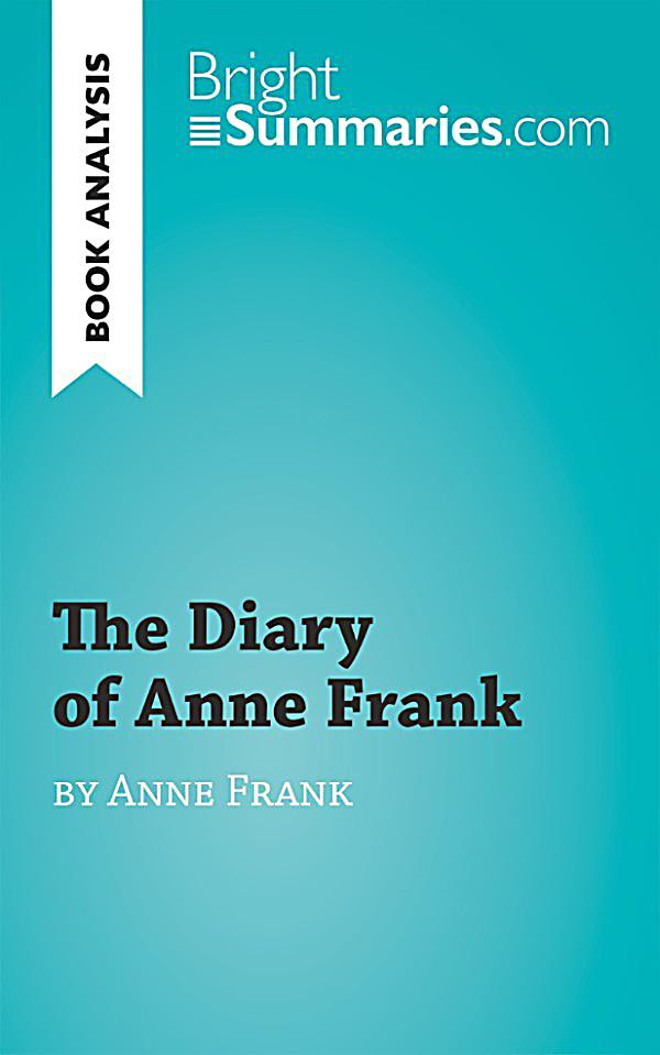 analysis of the diary of anne The diary of a young girl by anne frank – review 'her openness and honesty immediately captivated me and made her relatable and anne frank, the diary of anne frank.