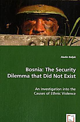 the security dilemma and ethnic conflict This ethnic security dilemma model is a feasible theoretical explanation for the construction of divergent ethnic identities identifying when in historical time these social group differences became ethnic differences is hard to pinpoint.