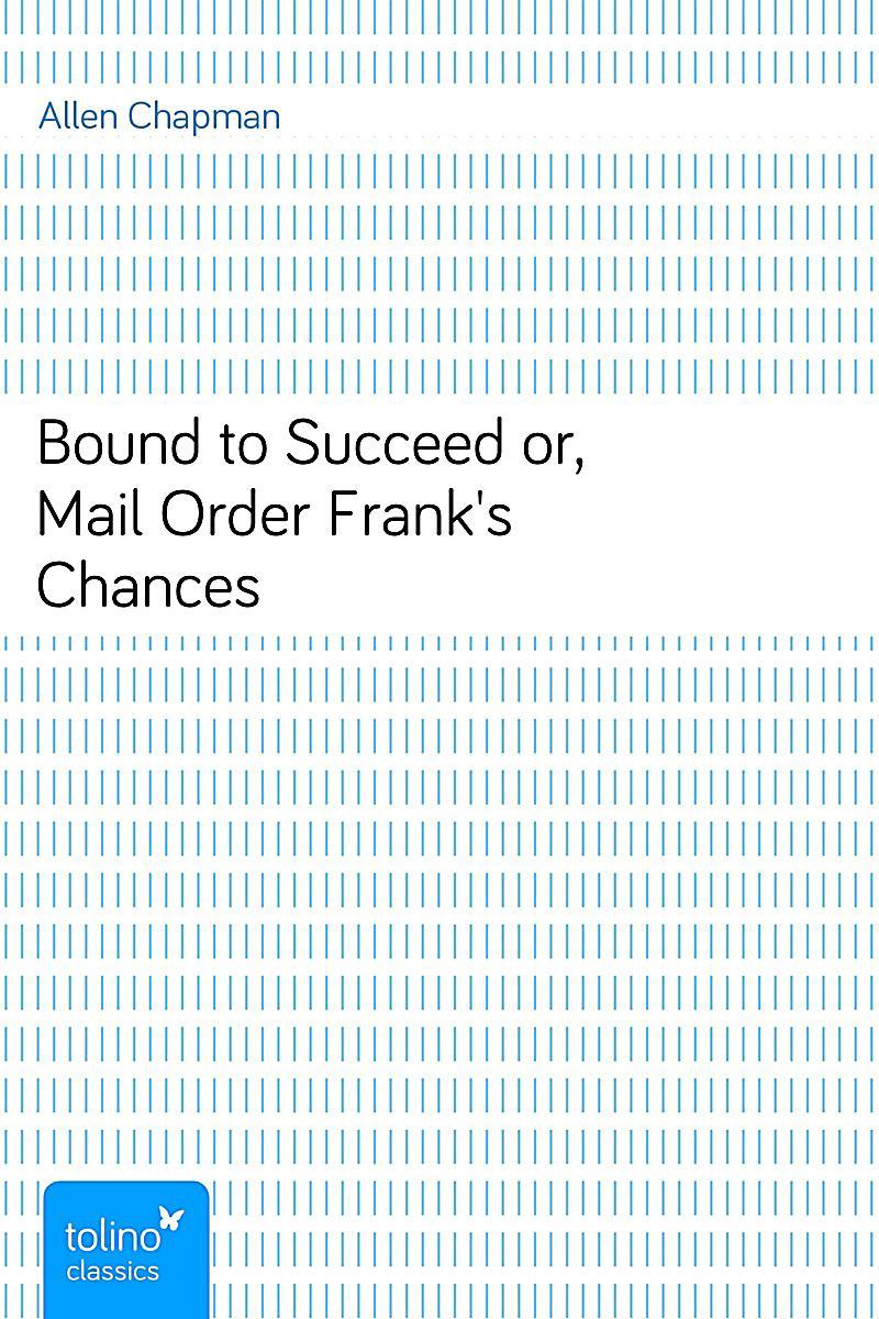 Bound to succeed or mail order frank 39 s chances ebook for Frank flechtwaren katalog anfordern