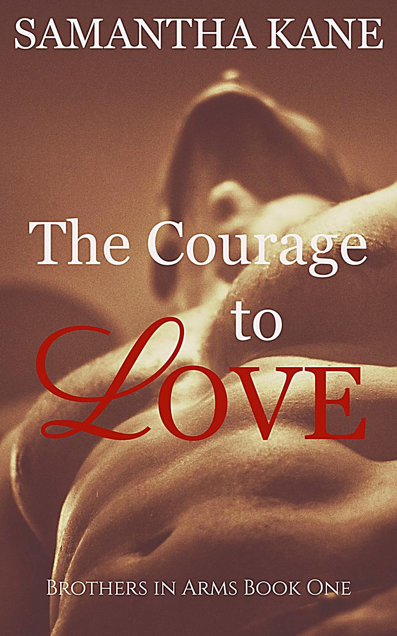 Courage To Love: Brothers In Arms: The Courage To Love Ebook