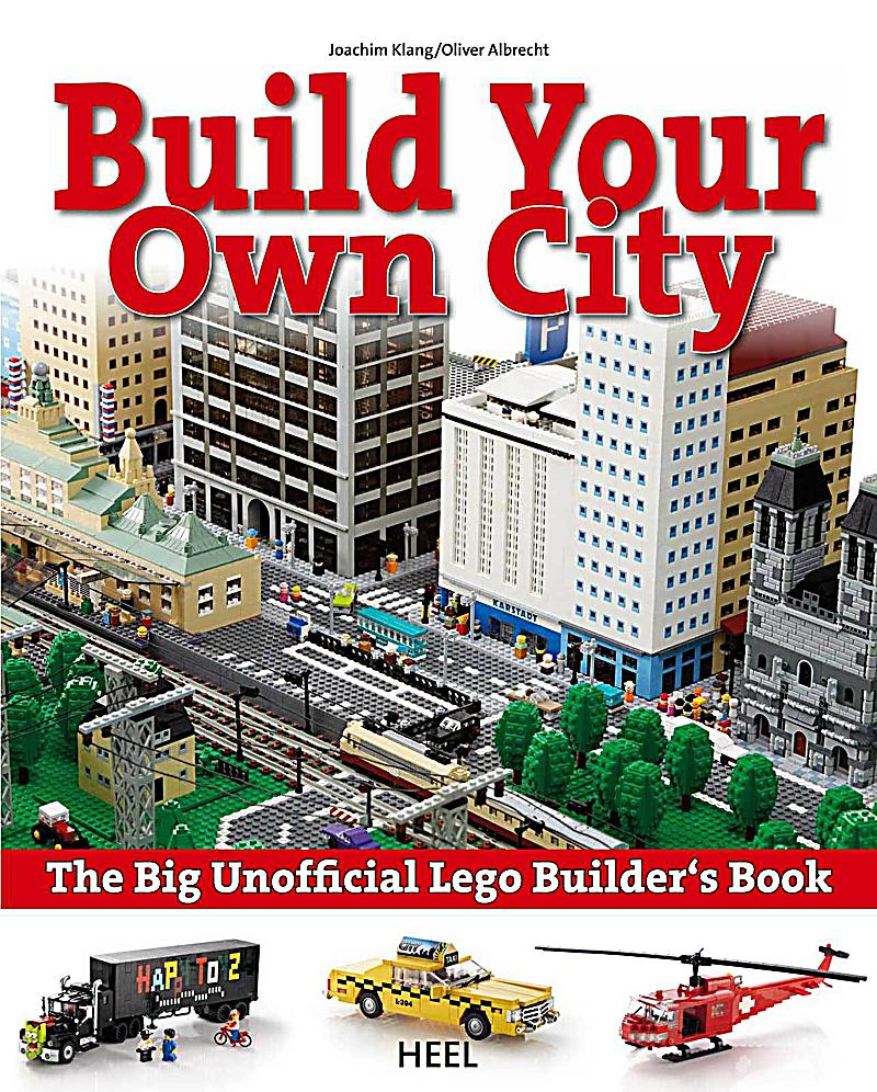 Build Your Own City The Big Unofficial Lego Builder S Book