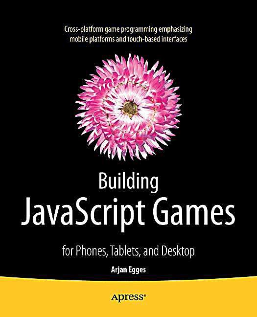 Building Javascript Games For Phones Tablets And Desktop