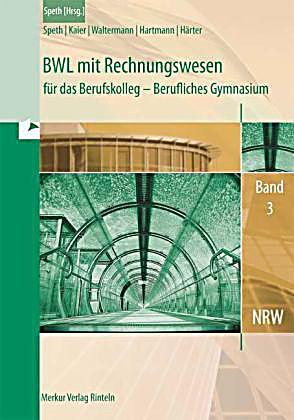 bwl mit rechnungswesen und controlling f r das berufskolleg berufliches gymnasium nrw bd 3. Black Bedroom Furniture Sets. Home Design Ideas