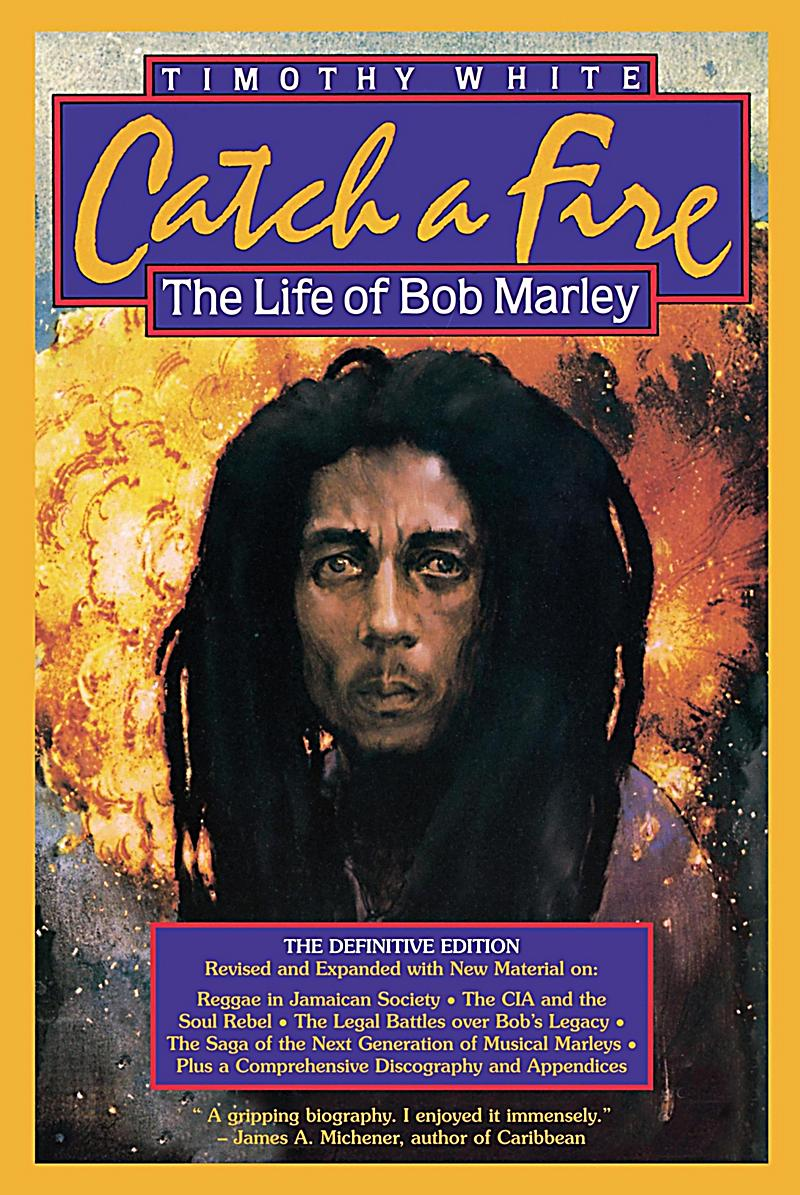 the life of bob marley in catch a fire by timothy white Get this from a library catch a fire : the life of bob marley [timothy white] -- for this new revision, timothy white presents new material on the powerful ongoing influence of reggae in jamaican society.