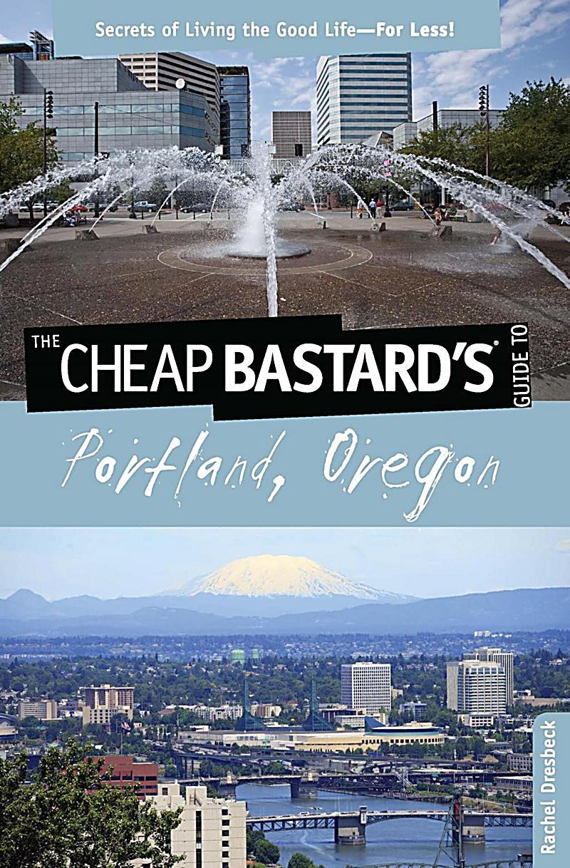 cheap bastard cheap bastard 39 s guide to portland oregon
