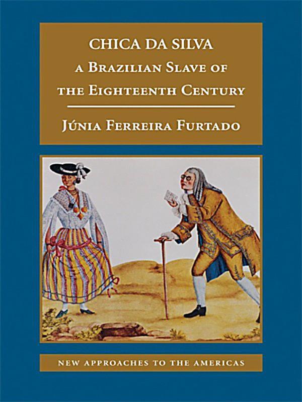 the stereotypes of brazilian women in chica da silva by junia ferreira furtado Slavery in brazil: brazilian scholars in the key interpretive debates  brazilian men and women,  júnia furtado has done the same with chica da silva who,.