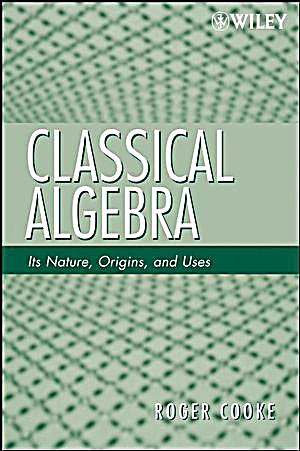 Classical Algebra Its Nature Origins And Uses