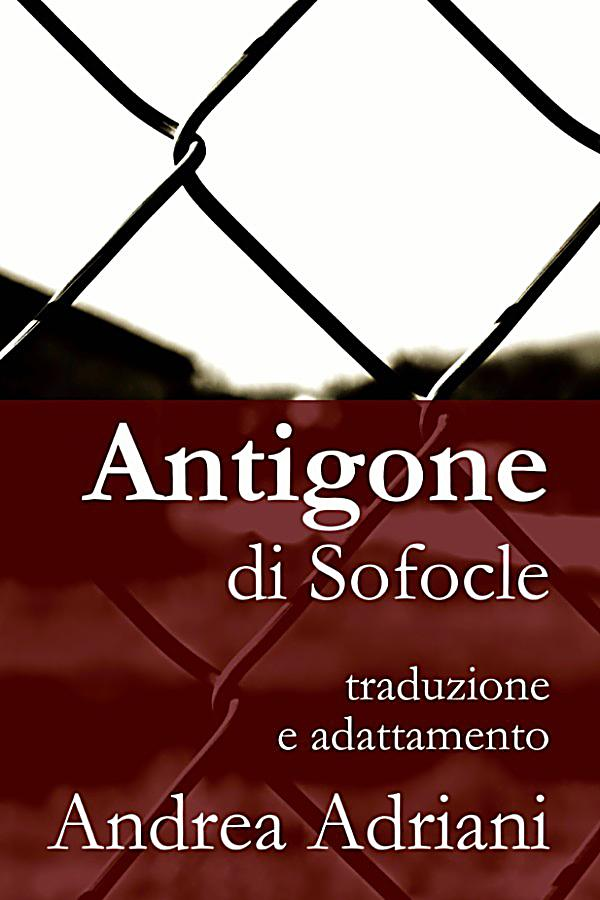 antigone the greek classic He marries the queen, jocasta, without knowing she's his mother they have four  children (polynices, eteocles, antigone, and ismene) before they find out who.